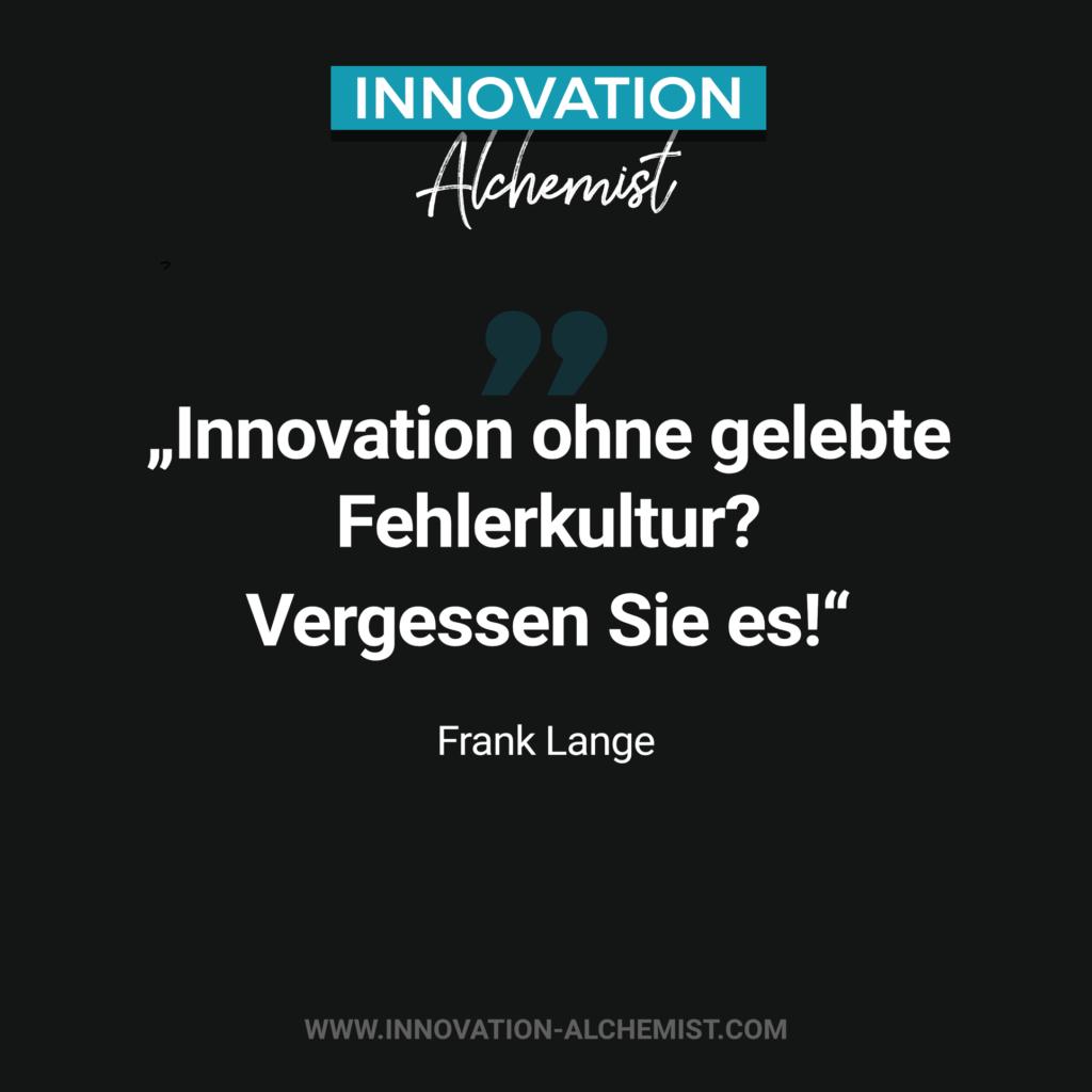 Zitat Innovation: Innovation ohne gelebte Fehlerkultur? vergessen Sie es.