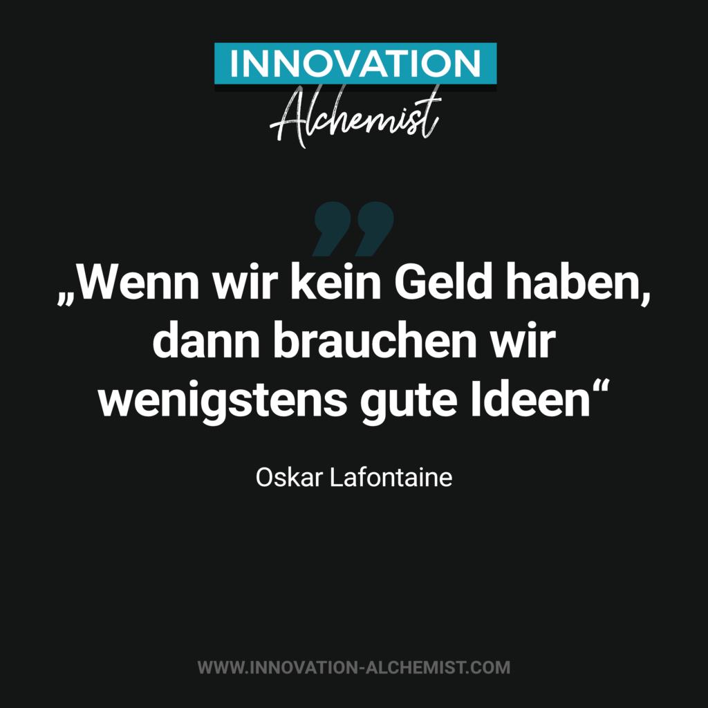 Zitat Innovation: Wenn wir kein Geld haben, dann brauchen wir wenigstens gute Ideen
