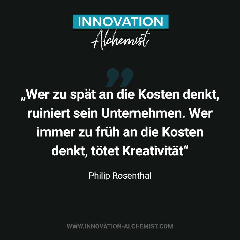 Zitat Innovation: Wer zu spät an die Kosten denkt, ruiniert sein Unternehmen. Wer immer zu früh an die Kosten denkt, tötet Kreativität.
