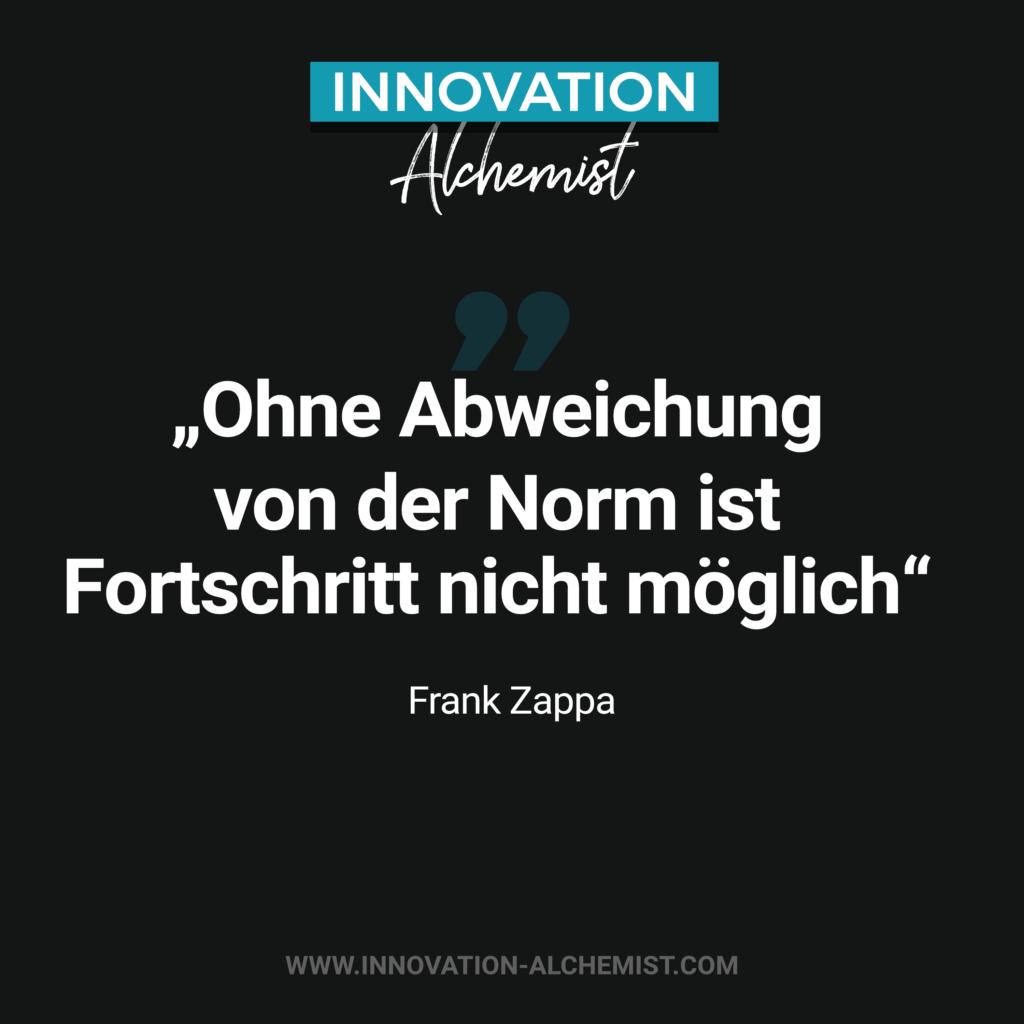 Zitat Innovation: Ohne Abweichung von der Norm ist Fortschritt nicht möglich.
