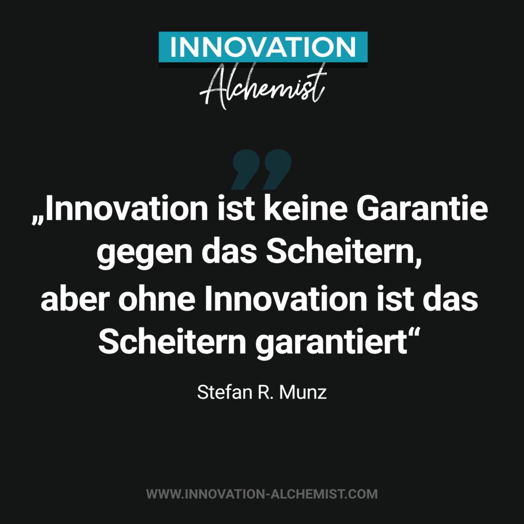 Zitat Innovation: Innovation ist keine Garantie gegen das Scheitern, aber ohne Innovation ist das Scheitern garantiert.
