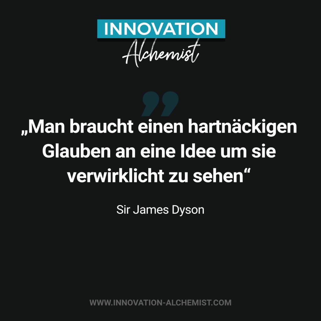 Zitat Innovation: Man braucht einen hartnäckigen Glauben an die Idee um sie verwirklicht zu sehen