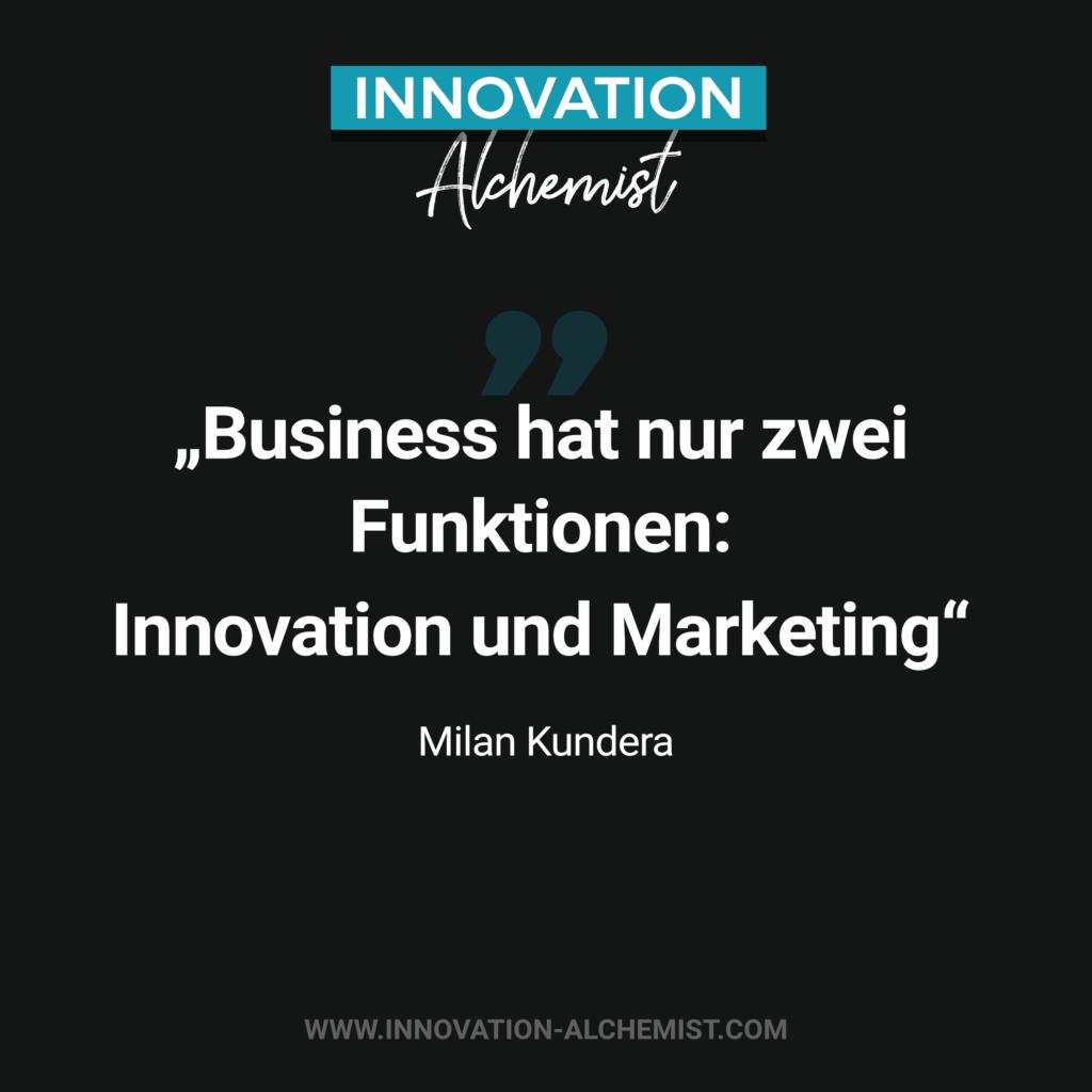 Zitat Innovation: Business hat nur zwei Funktionen: Innovation und Marketing