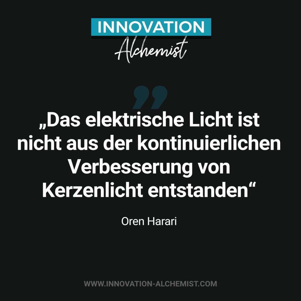 Zitat Innovation: Das elektrische Licht ist nicht aus der kontinuierlichen Verbesserung von Kerzenlicht entstanden.