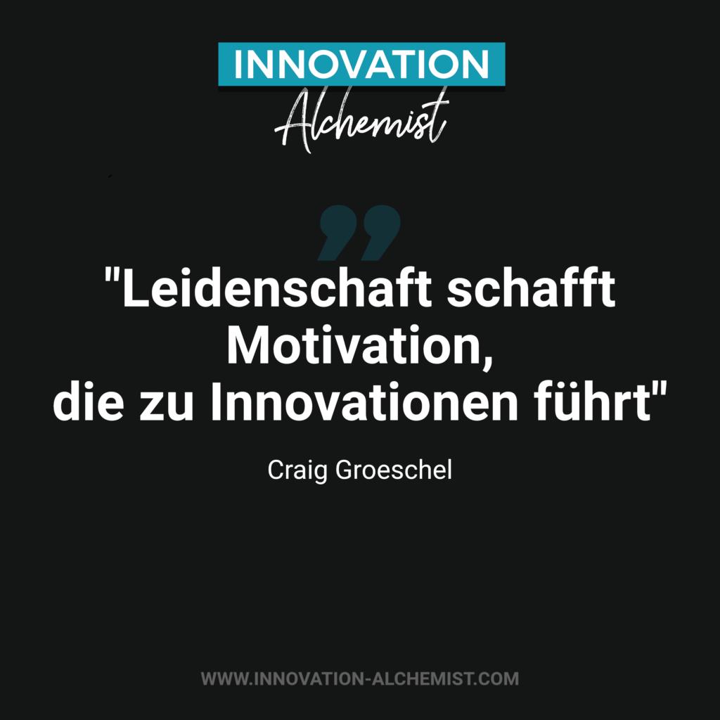 Zitat Innovation: Leidenschaft schafft Motivation, die zu Innovationen führt