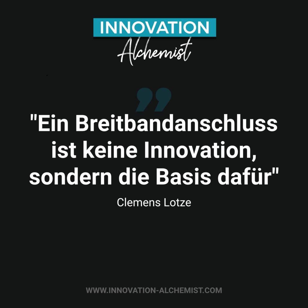 Zitat Innovation: Ein Breitbandanschluss ist keine Innovation, sondern die Basis dafür