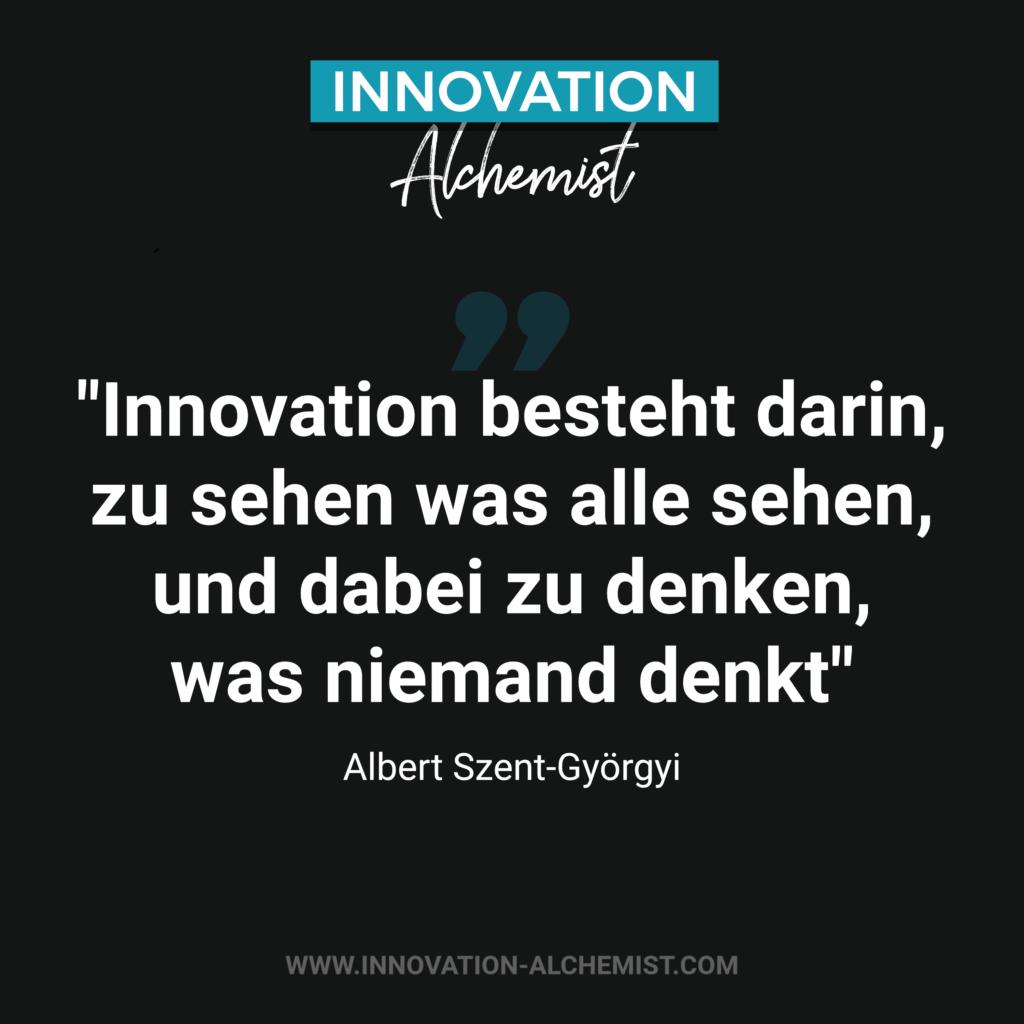 Zitat Innovation: Innovation besteht darin, zu sehen was alle sehen, und dabei zu denken, was niemand denkt