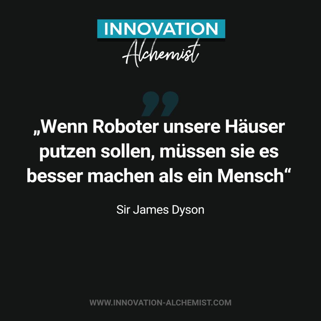 Zitat James Dyson: Wenn Roboter unsere Häuser putzen sollen, müssen sie es besser machen als ein Mensch