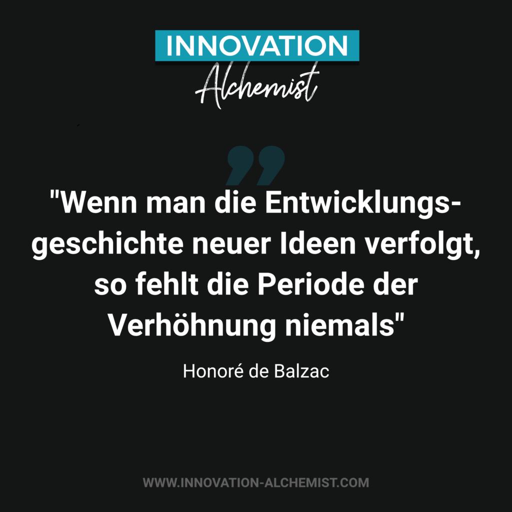 Zitat Innovation: Wenn man die Entwicklungsgeschichte neuer Ideen verfolgt, so fehlt die Periode der Verhöhnung niemals