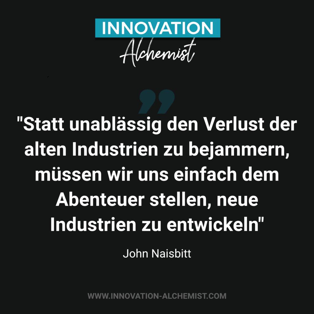 Zitat Innovation: Statt unablässig den Verlust der alten Industrien zu bejammern, müssen wir uns einfach dem Abenteuer stellen, neue Industrien zu entwickeln