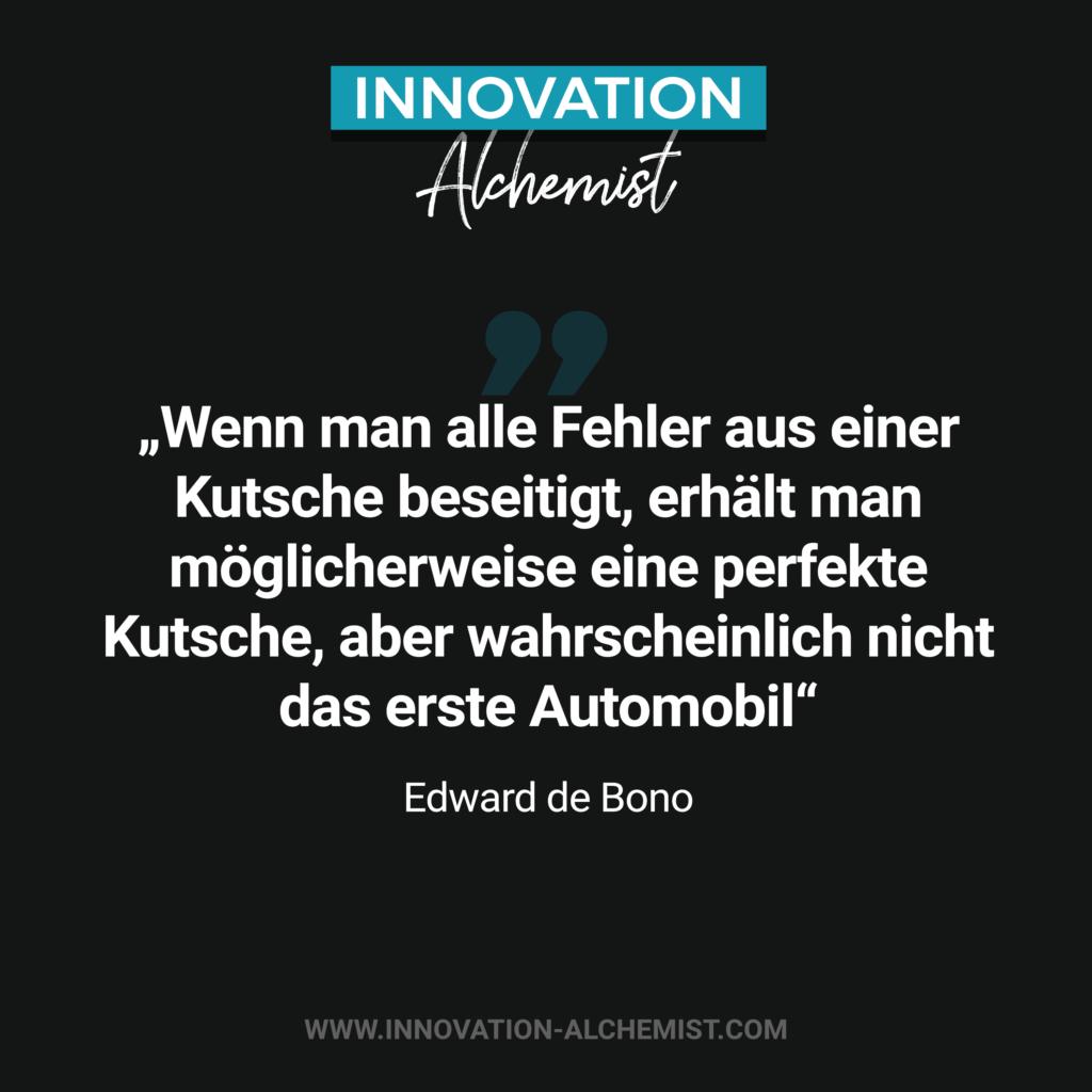Zitat Innovation: Wenn man alle Fehler aus einer Kutsche beseitigt, erhält man möglicherweiße eine perfekte Kutsche, aber wahrscheinlich nicht das erste Automobil.