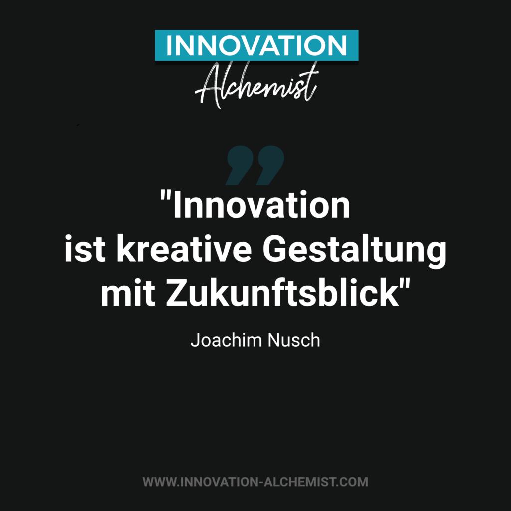 Zitat Innovation: Innovation ist kreative Gestaltung mit Zukunftsblick