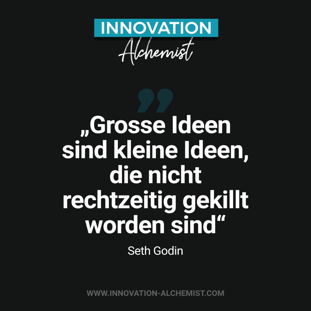 Zitat Seth Godin: Grosse Ideen sind kleine Ideen, die nicht rechtzeitig gekillt worden sind
