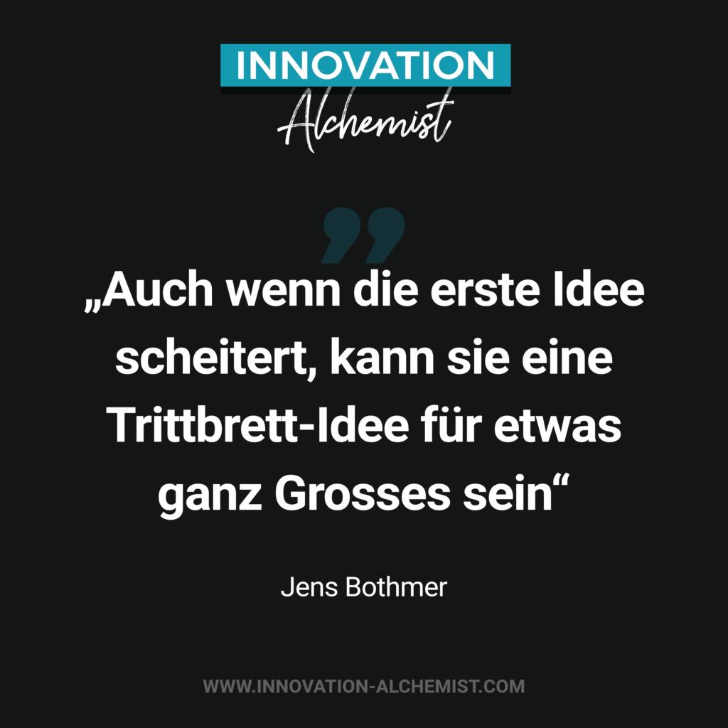 Zitat Innovation: Auch wenn die erste Idee scheitert, kann sie eine Trittbrett-Idee für etwas ganz Grosses sein