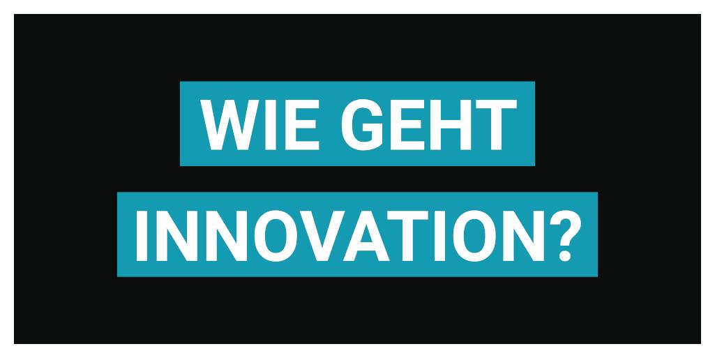 Wie geht Innovation?